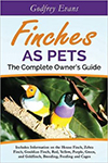Finches as Pets: The Complete Owner's Guide by Godfrey Evans
